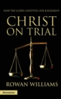 Christ on Trial : How the Gospel Unsettles Our Judgement - Book
