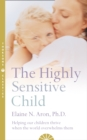 The Highly Sensitive Child : Helping Our Children Thrive When the World Overwhelms Them - Book