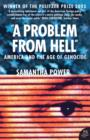 A Problem from Hell : America and the Age of Genocide - Book
