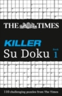 The Times Killer Su Doku Book 1 : 110 Challenging Puzzles from the Times - Book