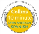 Latin American Spanish in 40 Minutes: Learn to speak Latin American Spanish in minutes with Collins - eAudiobook
