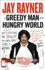 A Greedy Man in a Hungry World : Why (Almost) Everything You Thought You Knew About Food is Wrong - Book