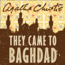 They Came to Baghdad - eAudiobook