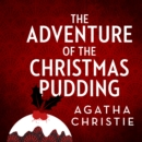 The Adventure of the Christmas Pudding : And Other Stories - eAudiobook