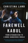 Farewell Kabul : From Afghanistan to a More Dangerous World - Book