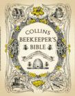Collins Beekeeper's Bible : Bees, Honey, Recipes and Other Home Uses - Book