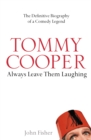 Tommy Cooper: Always Leave Them Laughing: The Definitive Biography of a Comedy Legend - eBook