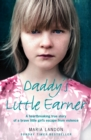 Daddy's Little Earner: A heartbreaking true story of a brave little girl's escape from violence - eBook
