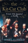 The Kit-Cat Club: Friends Who Imagined a Nation - eBook