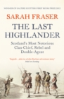 The Last Highlander: Scotland's Most Notorious Clan Chief, Rebel & Double Agent - eBook