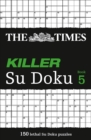 The Times Killer Su Doku 5 : 150 Challenging Puzzles from the Times - Book