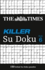 The Times Killer Su Doku 6 : 150 Challenging Puzzles from the Times - Book