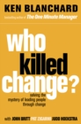 Who Killed Change?: Solving the Mystery of Leading People Through Change - eBook