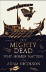 The Mighty Dead: Why Homer Matters - eBook