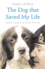 The Dog that Saved My Life: Incredible true stories of canine loyalty beyond all bounds - eBook