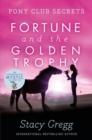 Fortune and the Golden Trophy (Pony Club Secrets, Book 7) - eBook
