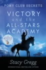 Victory and the All-Stars Academy (Pony Club Secrets, Book 8) - eBook
