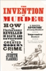 The Invention of Murder: How the Victorians Revelled in Death and Detection and Created Modern Crime - eBook