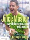 Juice Master Keeping It Simple: Over 100 Delicious Juices and Smoothies - eBook
