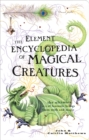 The Element Encyclopedia of Magical Creatures: The Ultimate A-Z of Fantastic Beings from Myth and Magic - eBook