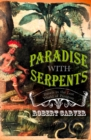 Paradise With Serpents: Travels in the Lost World of Paraguay (Text Only) - eBook