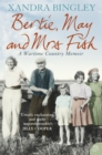 Bertie, May and Mrs Fish: Country Memories of Wartime - eBook