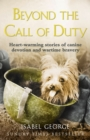 Beyond the Call of Duty: Heart-warming stories of canine devotion and bravery - eBook