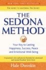 The Sedona Method: Your Key to Lasting Happiness, Success, Peace and Emotional Well-being - eBook