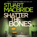 Shatter the Bones (Logan McRae, Book 7) - eAudiobook