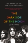 The Dark Side of the Moon: The Making of the Pink Floyd Masterpiece - eBook