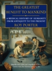 The Greatest Benefit to Mankind: A Medical History of Humanity - eBook