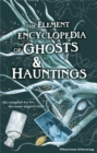 The Element Encyclopedia of Ghosts and Hauntings: The Complete A-Z for the Entire Magical World - eBook