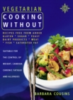 Vegetarian Cooking Without: All recipes free from added gluten, sugar, yeast, dairy produce, meat, fish and saturated fat (Text only) - eBook