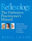 Reflexology: The Definitive Practitioner's Manual: Recommended by the International Therapy Examination Council for Students and Practitoners - eBook