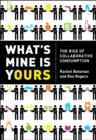 What's Mine Is Yours : How Collaborative Consumption is Changing the Way We Live - Book