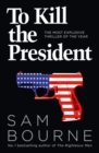 To Kill the President - Book