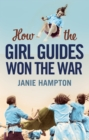 How the Girl Guides Won the War - eBook