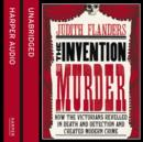 The Invention of Murder: How the Victorians Revelled in Death and Detection and Created Modern Crime - eAudiobook