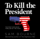 To Kill the President - eAudiobook