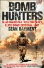 Bomb Hunters : In Afghanistan with Britain's Elite Bomb Disposal Unit - Book