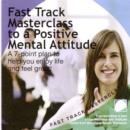Fast track masterclass to a positive mental attitude - eAudiobook