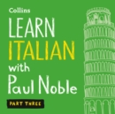 Learn Italian with Paul Noble for Beginners - Part 3: Italian Made Easy with Your Bestselling Language Coach - eAudiobook