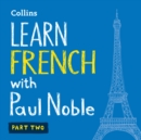 Learn French with Paul Noble for Beginners - Part 2: French made easy with your bestselling personal language coach - eAudiobook