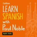 Learn Spanish with Paul Noble for Beginners - Part 2: Spanish made easy with your bestselling personal language coach - eAudiobook