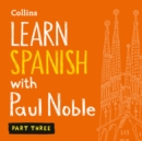 Learn Spanish with Paul Noble for Beginners - Part 3: Spanish Made Easy with Your 1 million-best-selling Personal Language Coach - eAudiobook