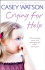 Crying for Help: The Shocking True Story of a Damaged Girl with a Dark Past - eBook