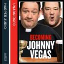 Becoming Johnny Vegas - eAudiobook
