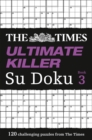 The Times Ultimate Killer Su Doku Book 3 : 120 Challenging Puzzles from the Times - Book