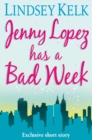 JENNY LOPEZ HAS A BAD WEEK: AN I HEART SHORT STORY - eBook