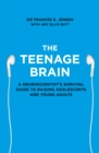 The Teenage Brain: A neuroscientist's survival guide to raising adolescents and young adults - eBook